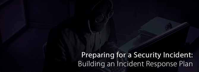 Preparing for a Security Incident: Building an Incident Response Plan
